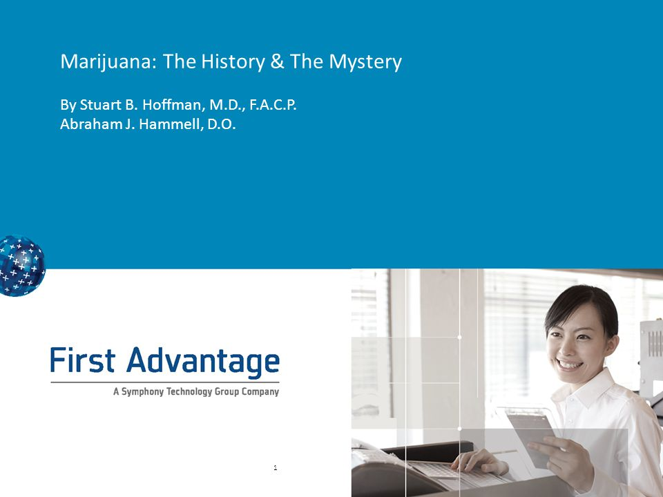 Company Confidential © First Advantage 2013 32 Legislation Once the narcotic drug act was passed, Harry Anslinger realized the way to get federal control of marijuana was through a tax law.