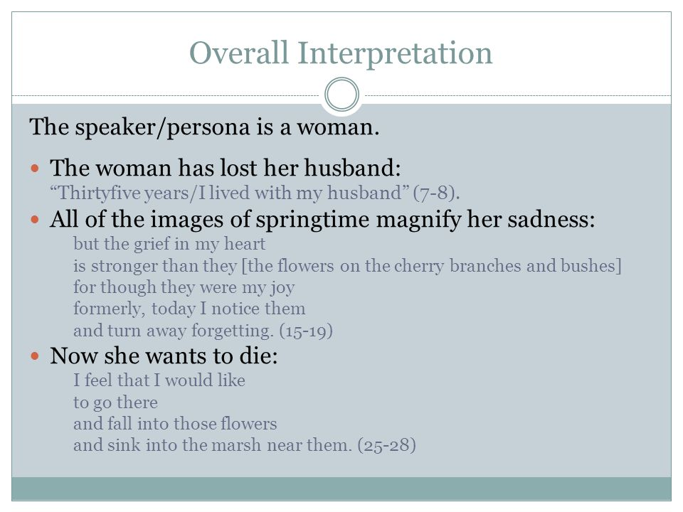 Overall Interpretation The speaker/persona is a woman. The woman has lost her husband: Thirtyfive years/I lived with my husband (7-8). All of the imag