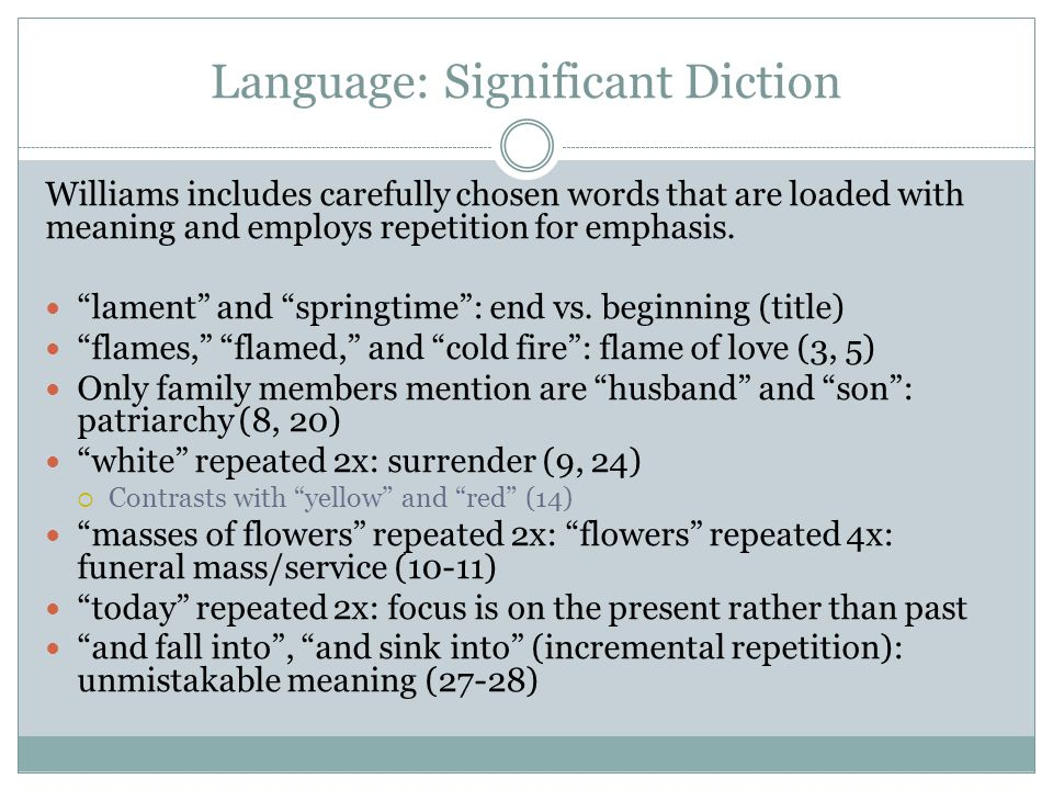 Language: Significant Diction Williams includes carefully chosen words that are loaded with meaning and employs repetition for emphasis. lament and sp