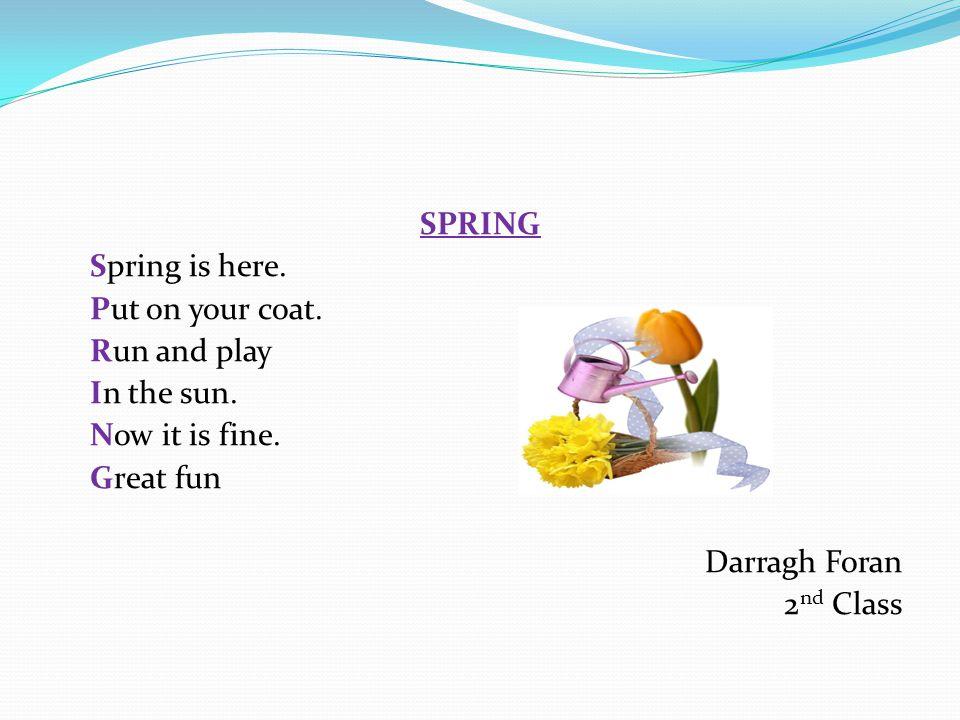 SPRING Spring, spring all around us.Pouring rain has stopped.