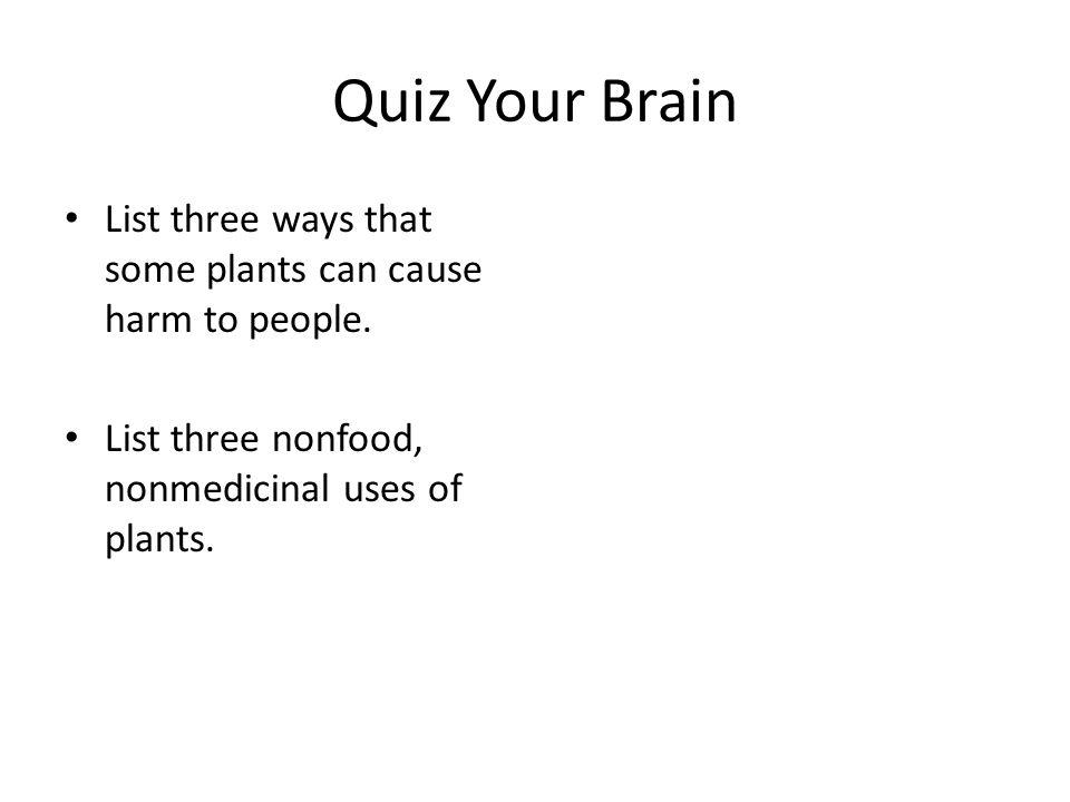 Quiz Your Brain List three ways that some plants can cause harm to people.