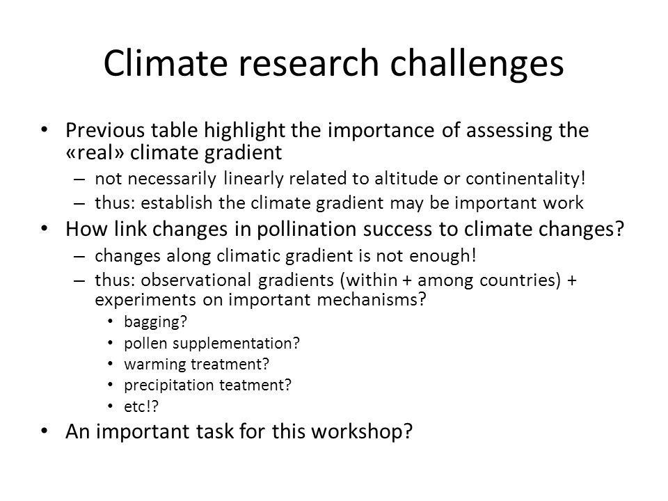 Climate research challenges Previous table highlight the importance of assessing the «real» climate gradient – not necessarily linearly related to altitude or continentality.