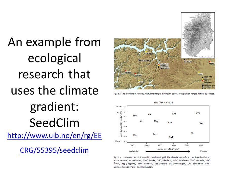 An example from ecological research that uses the climate gradient: SeedClim http://www.uib.no/en/rg/EE CRG/55395/seedclim http://www.uib.no/en/rg/EE CRG/55395/seedclim
