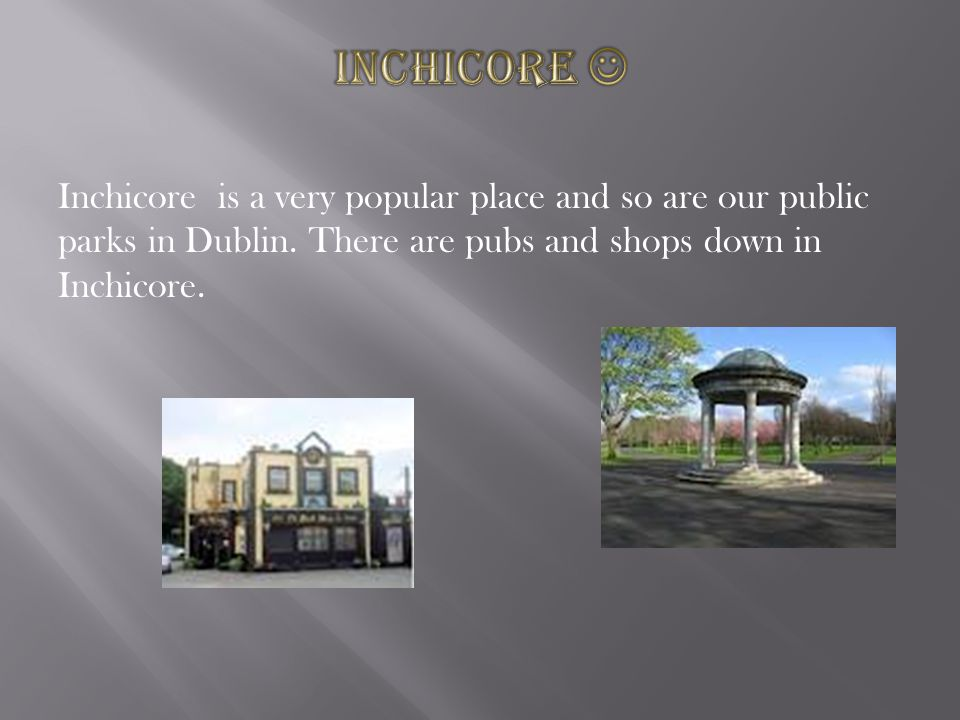 Inchicore is a very popular place and so are our public parks in Dublin.