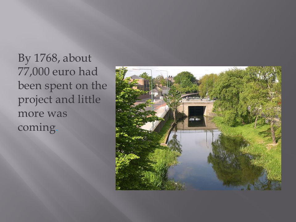 By 1768, about 77,000 euro had been spent on the project and little more was coming.