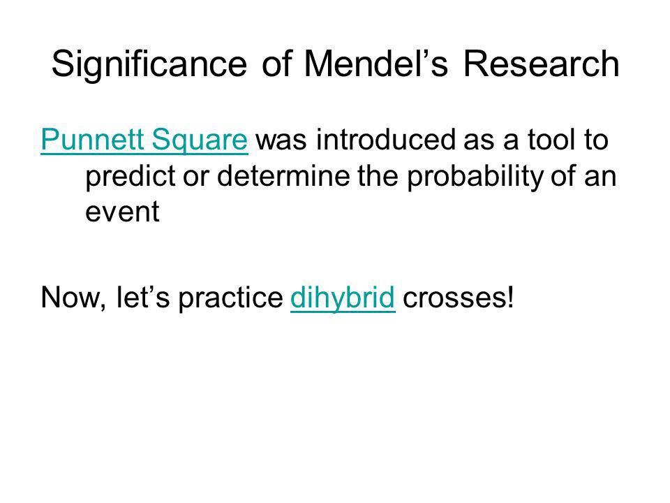Significance of Mendels Research Punnett SquarePunnett Square was introduced as a tool to predict or determine the probability of an event Now, lets p