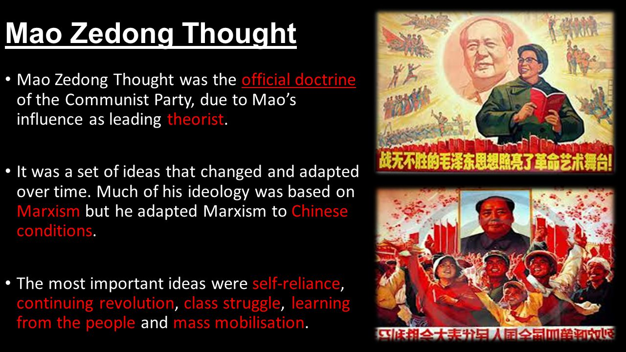 Mao Zedong Thought Mao Zedong Thought was the official doctrine of the Communist Party, due to Maos influence as leading theorist. It was a set of ide