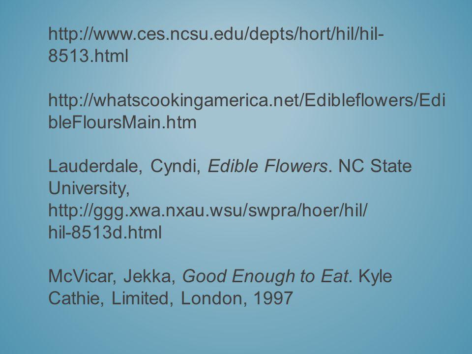 http://www.ces.ncsu.edu/depts/hort/hil/hil- 8513.html http://whatscookingamerica.net/Edibleflowers/Edi bleFloursMain.htm Lauderdale, Cyndi, Edible Flowers.