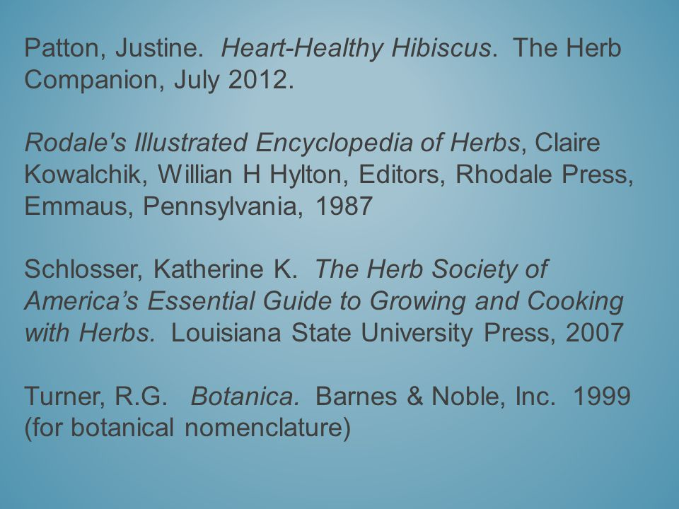 Patton, Justine. Heart-Healthy Hibiscus. The Herb Companion, July 2012.