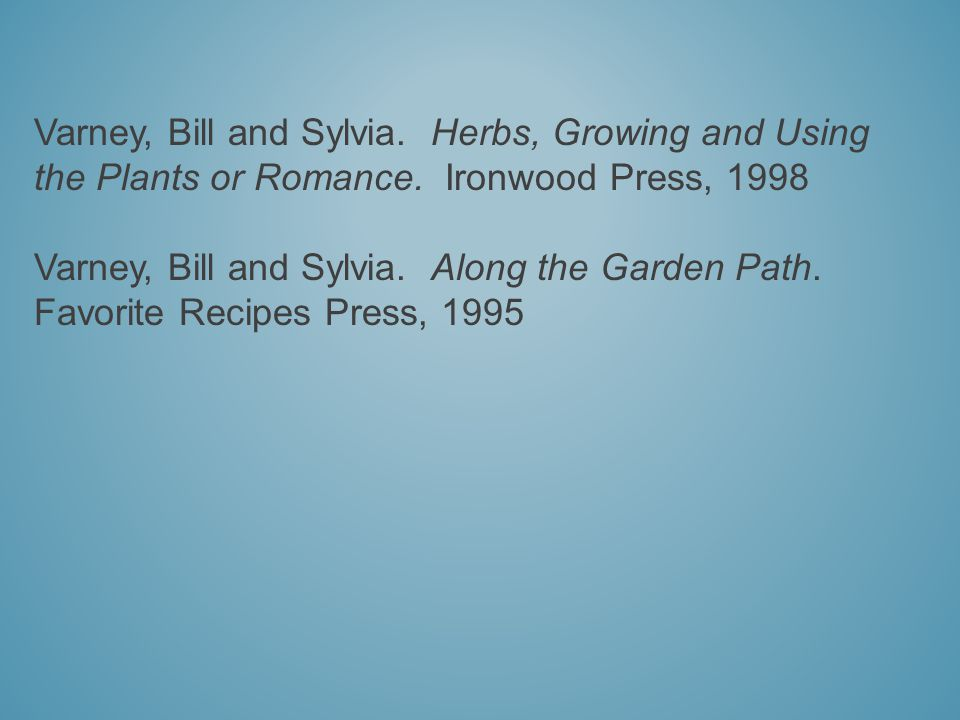 Varney, Bill and Sylvia. Herbs, Growing and Using the Plants or Romance.