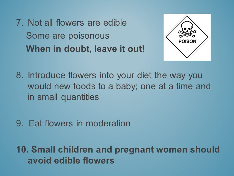 7.Not all flowers are edible Some are poisonous When in doubt, leave it out.