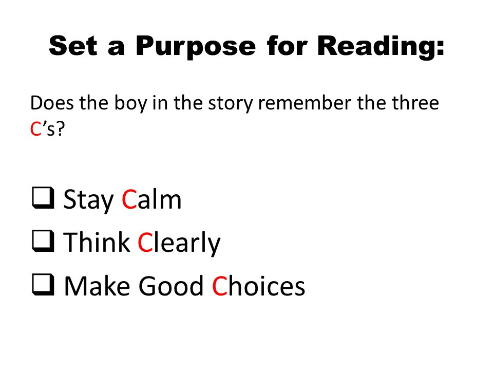 Set a Purpose for Reading: Does the boy in the story remember the three Cs.