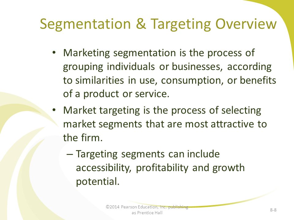 Segmentation & Targeting Overview Marketing segmentation is the process of grouping individuals or businesses, according to similarities in use, consumption, or benefits of a product or service.
