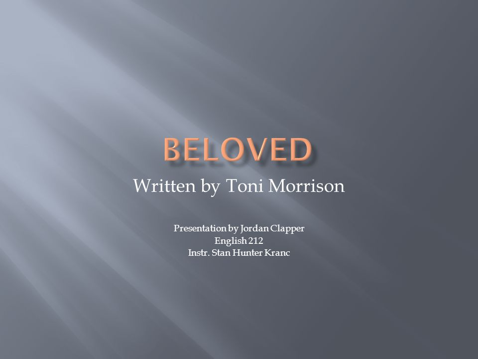 Written by Toni Morrison Presentation by Jordan Clapper English 212 Instr. Stan Hunter Kranc