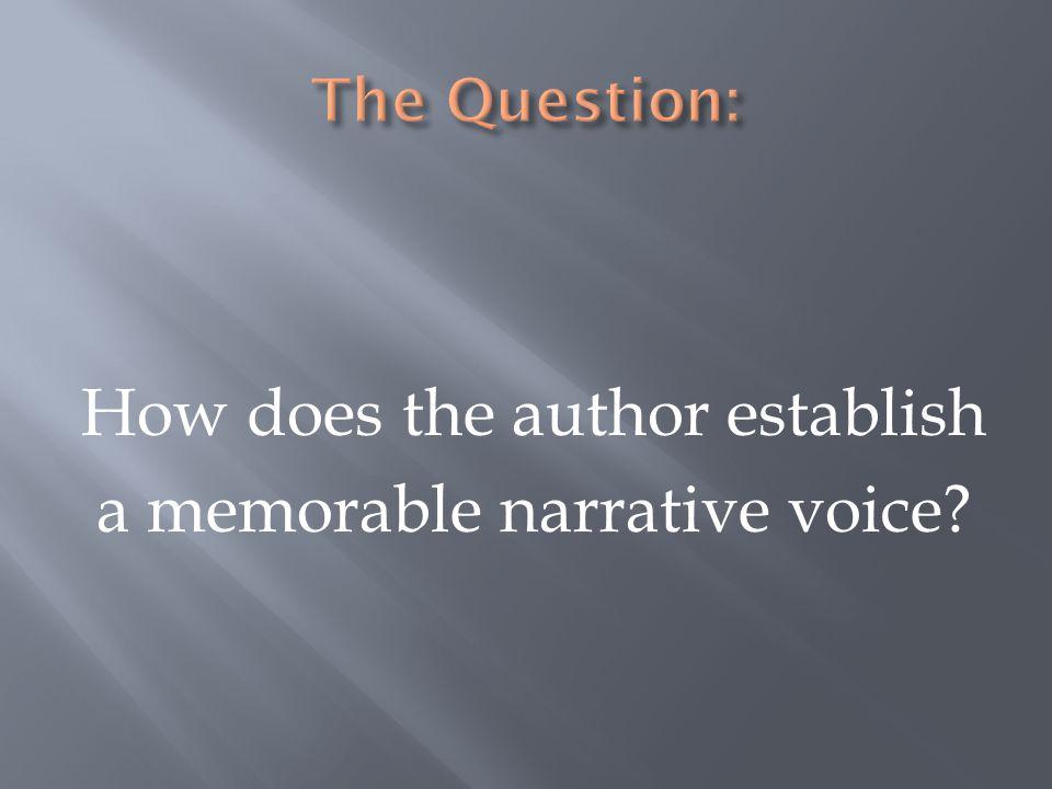 How does the author establish a memorable narrative voice