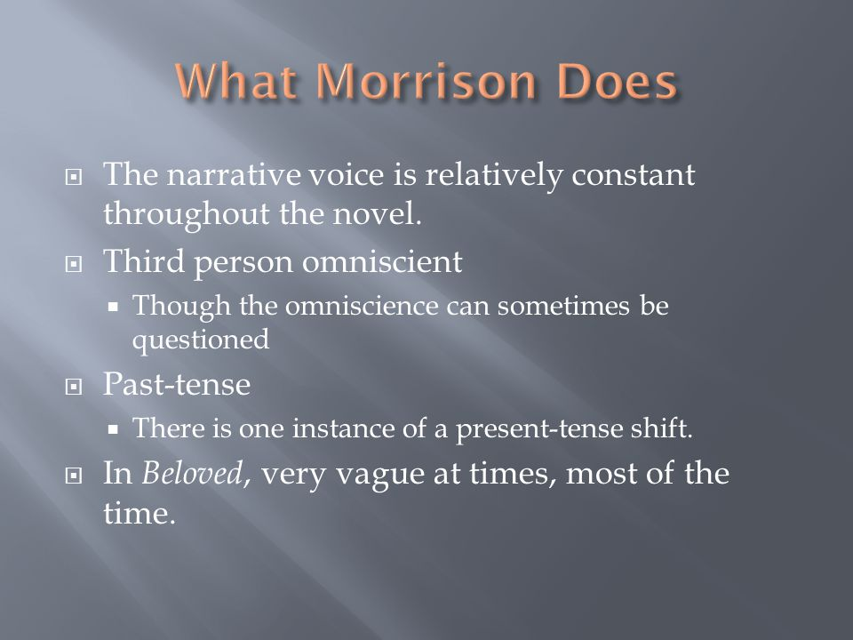 The narrative voice is relatively constant throughout the novel.