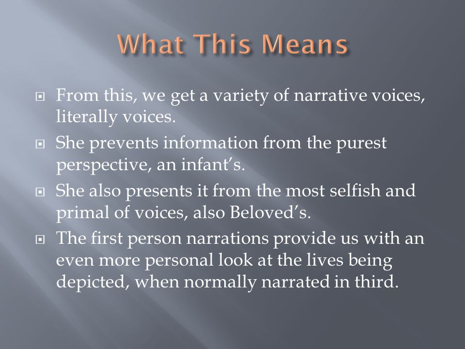 From this, we get a variety of narrative voices, literally voices.