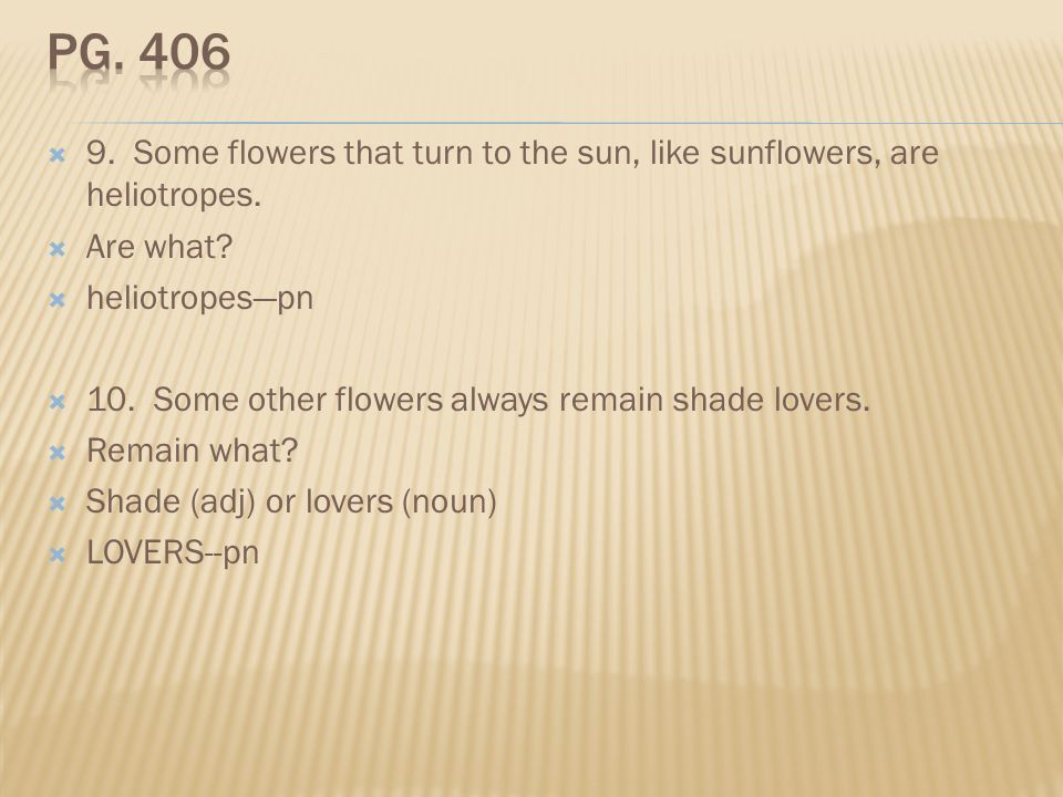 9. Some flowers that turn to the sun, like sunflowers, are heliotropes. Are what? heliotropespn 10. Some other flowers always remain shade lovers. Rem