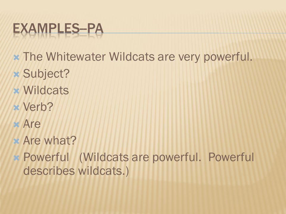 The Whitewater Wildcats are very powerful. Subject? Wildcats Verb? Are Are what? Powerful (Wildcats are powerful. Powerful describes wildcats.)