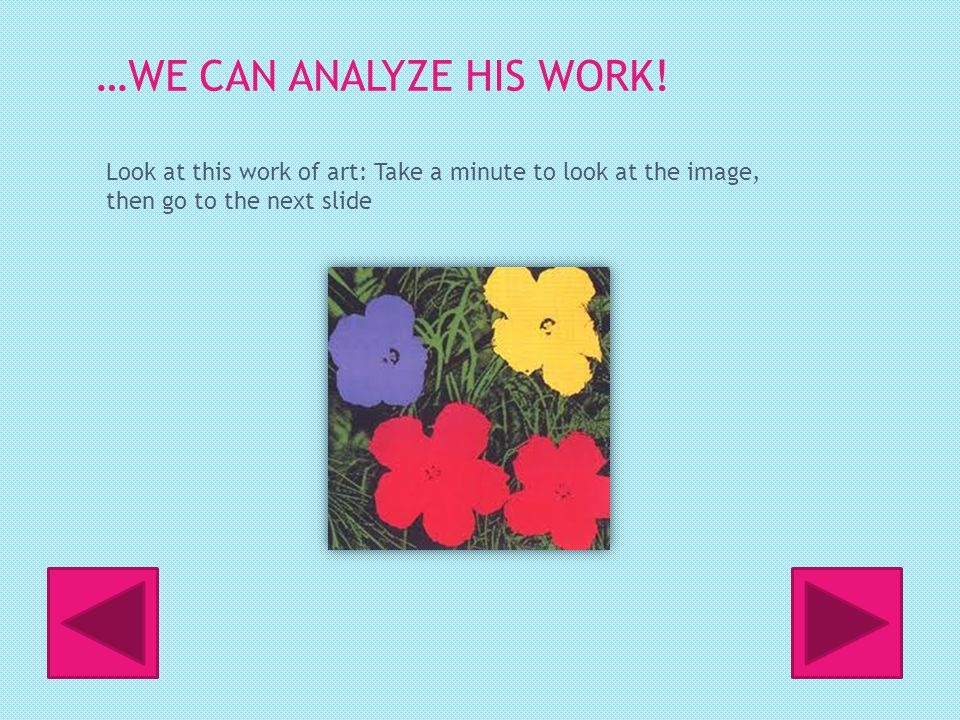 …WE CAN ANALYZE HIS WORK.