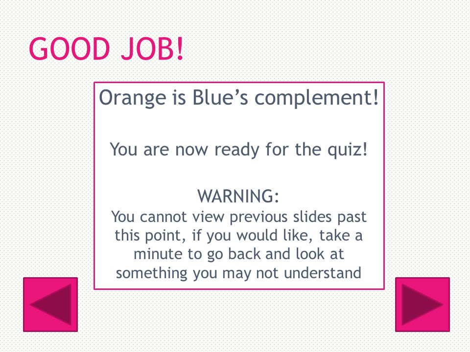 GOOD JOB. Orange is Blues complement. You are now ready for the quiz.