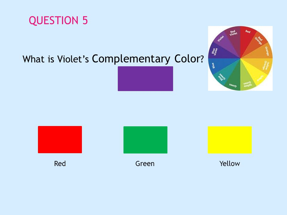 QUESTION 5 What is Violets Complementary Color RedGreenYellow