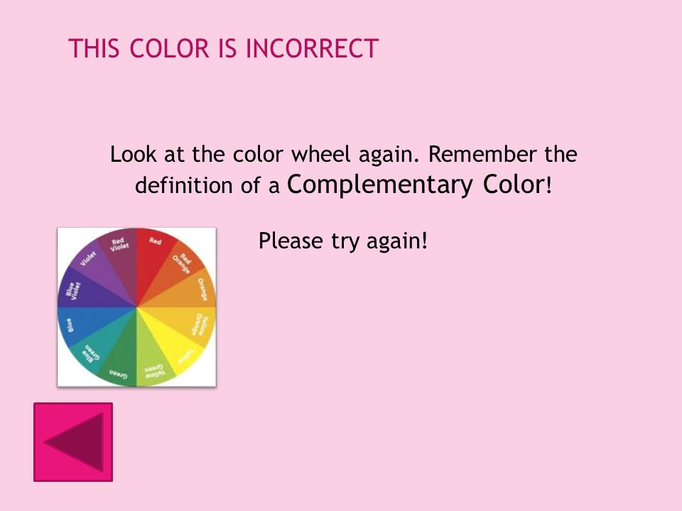 THIS COLOR IS INCORRECT Look at the color wheel again.