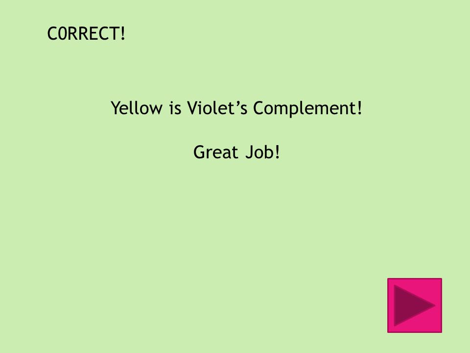 C0RRECT! Yellow is Violets Complement! Great Job!