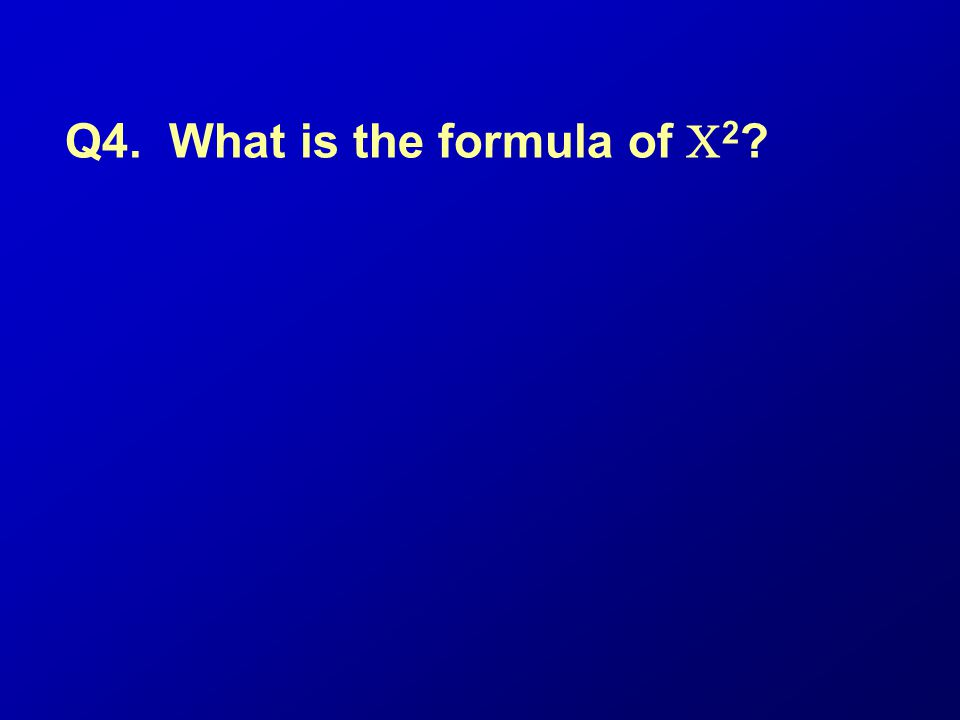 Q4. What is the formula of 2 ?
