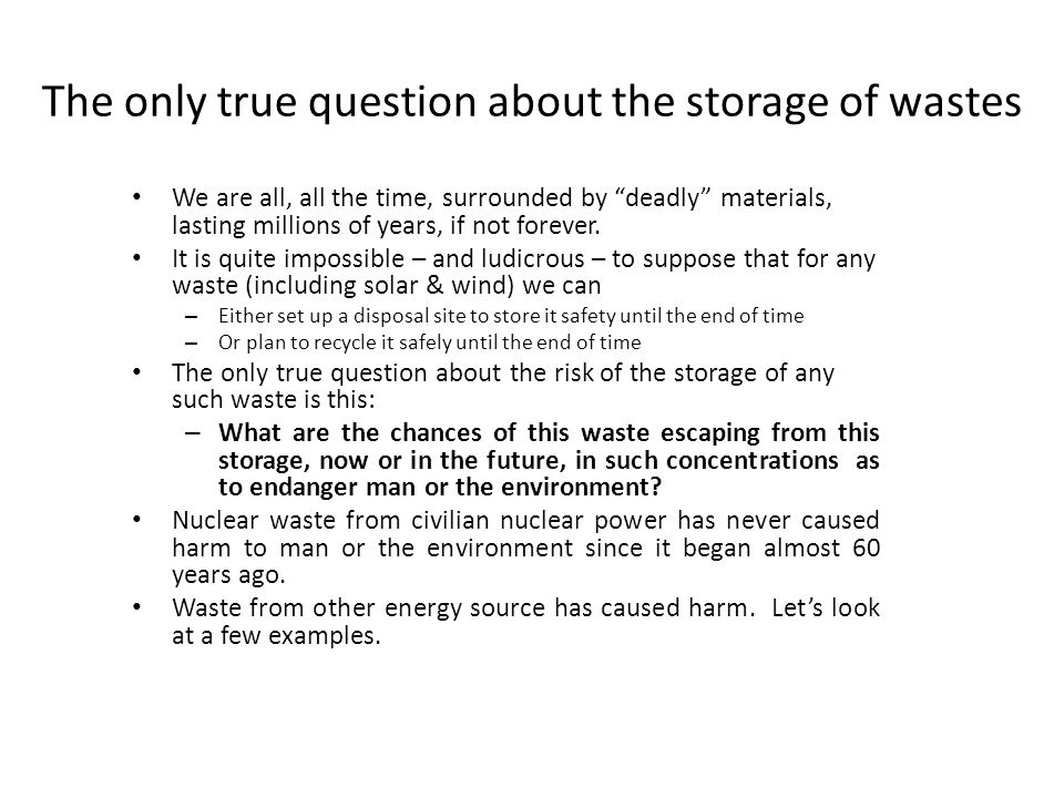 The only true question about the storage of wastes We are all, all the time, surrounded by deadly materials, lasting millions of years, if not forever.