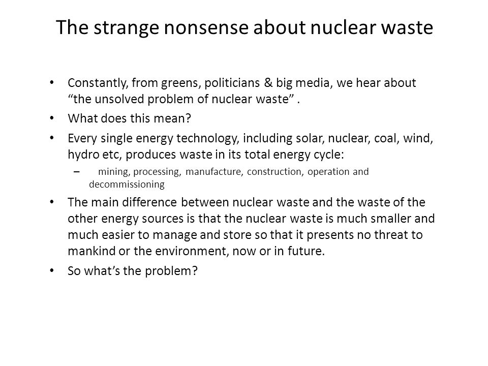 The strange nonsense about nuclear waste Constantly, from greens, politicians & big media, we hear about the unsolved problem of nuclear waste.