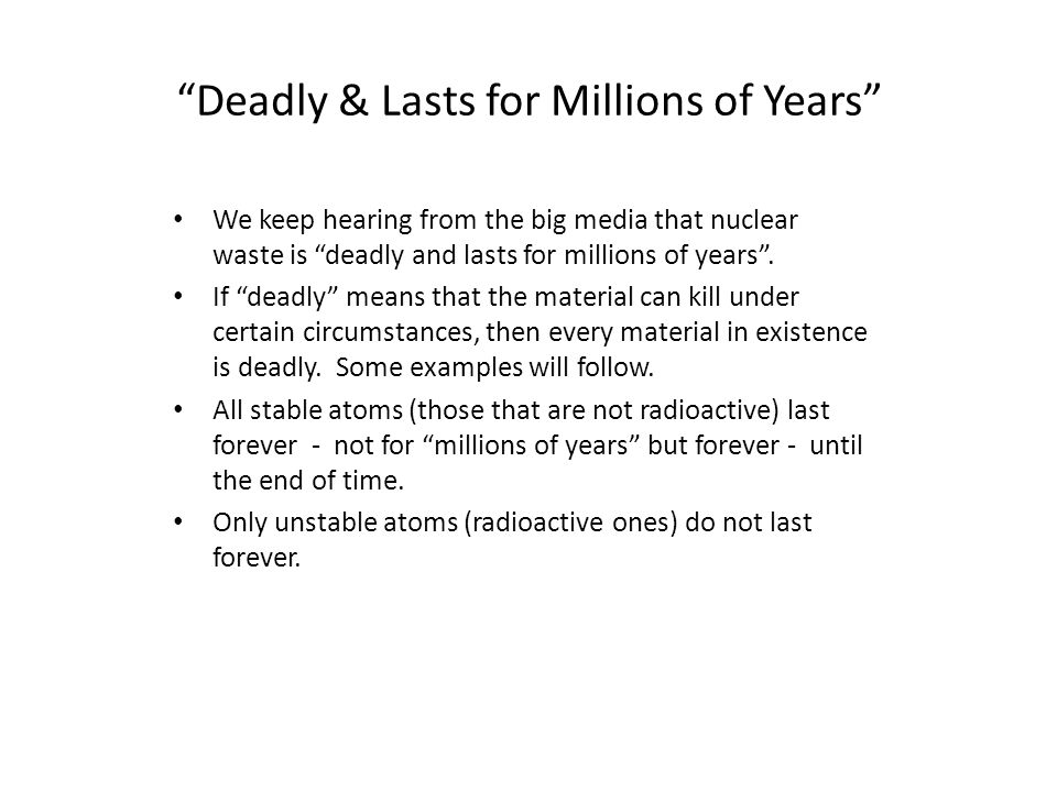 Deadly & Lasts for Millions of Years We keep hearing from the big media that nuclear waste is deadly and lasts for millions of years.