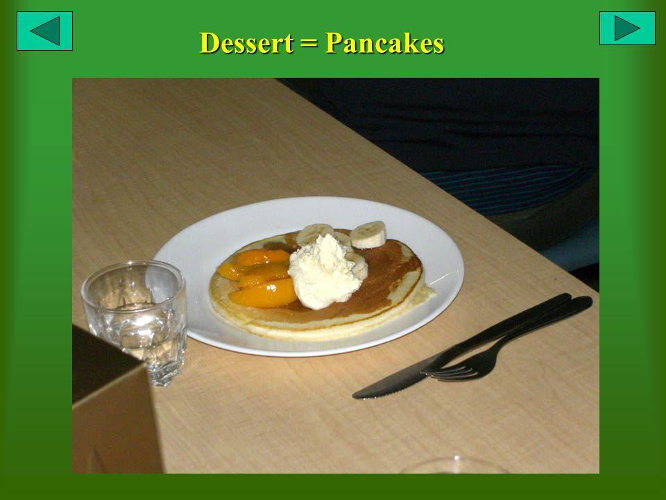Dessert = Pancakes