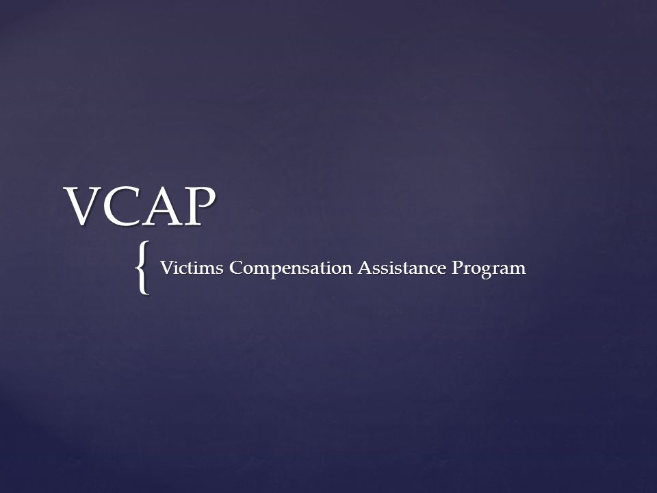 { VCAP Victims Compensation Assistance Program