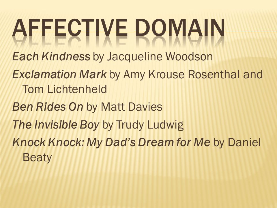 Each Kindness by Jacqueline Woodson Exclamation Mark by Amy Krouse Rosenthal and Tom Lichtenheld Ben Rides On by Matt Davies The Invisible Boy by Trudy Ludwig Knock Knock: My Dads Dream for Me by Daniel Beaty