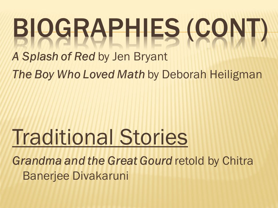 A Splash of Red by Jen Bryant The Boy Who Loved Math by Deborah Heiligman Traditional Stories Grandma and the Great Gourd retold by Chitra Banerjee Divakaruni