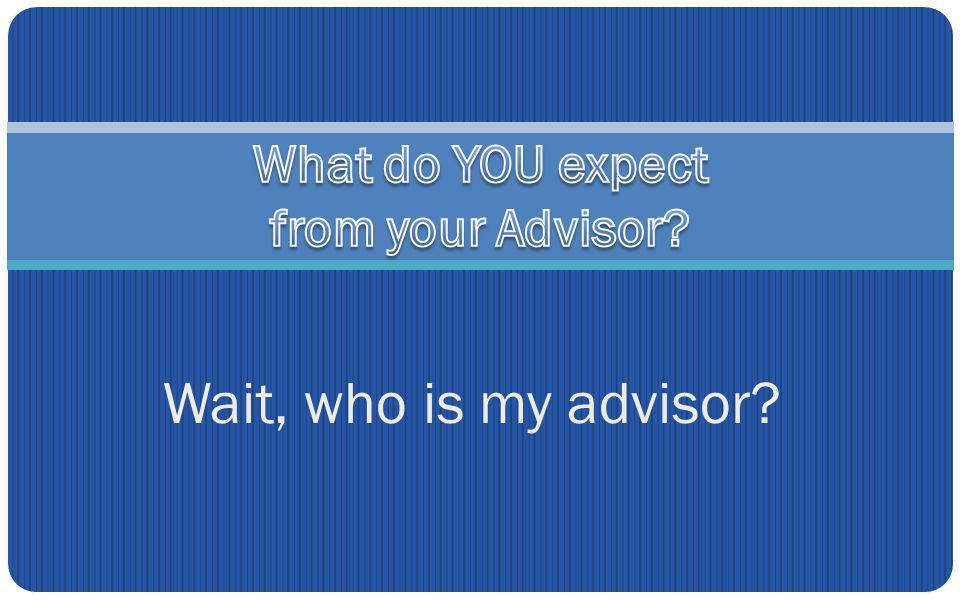 Wait, who is my advisor
