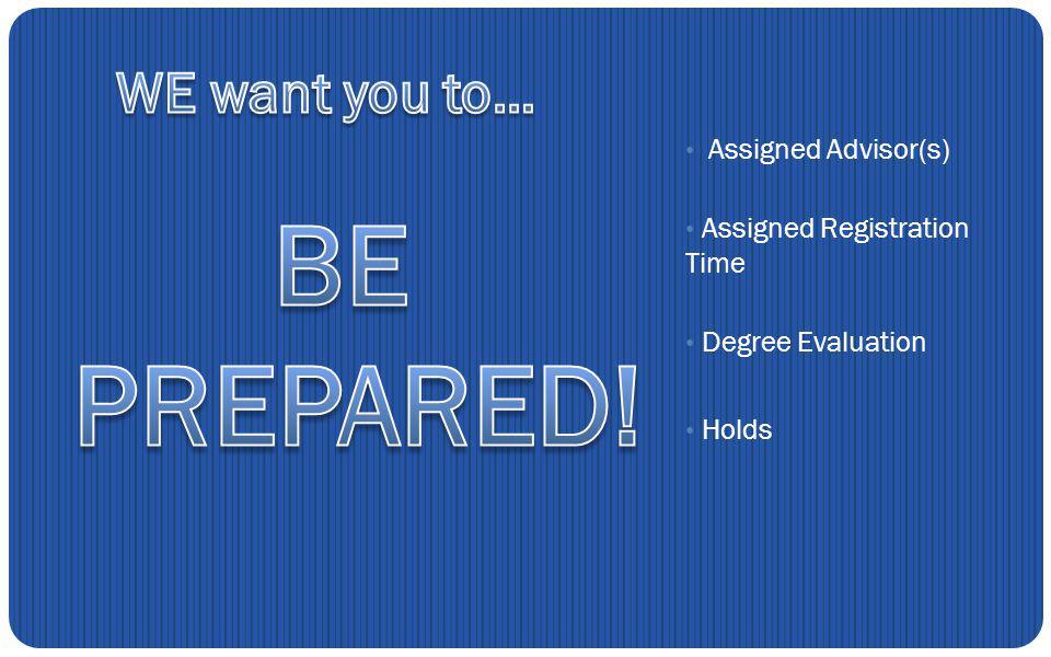 Assigned Advisor(s) Assigned Registration Time Degree Evaluation Holds