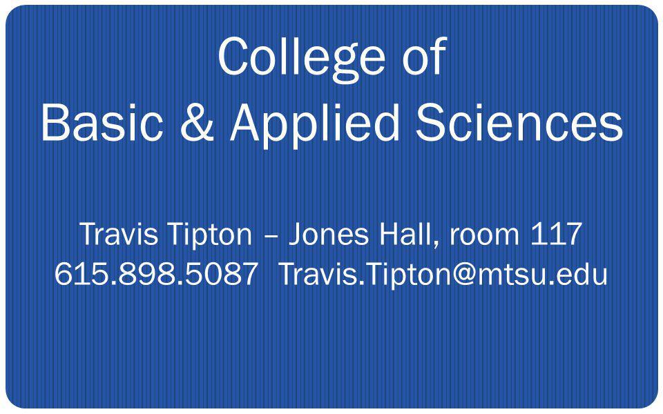 College of Basic & Applied Sciences Travis Tipton – Jones Hall, room 117 615.898.5087 Travis.Tipton@mtsu.edu