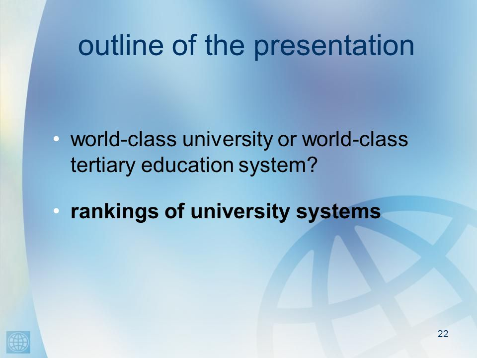 22 outline of the presentation world-class university or world-class tertiary education system.