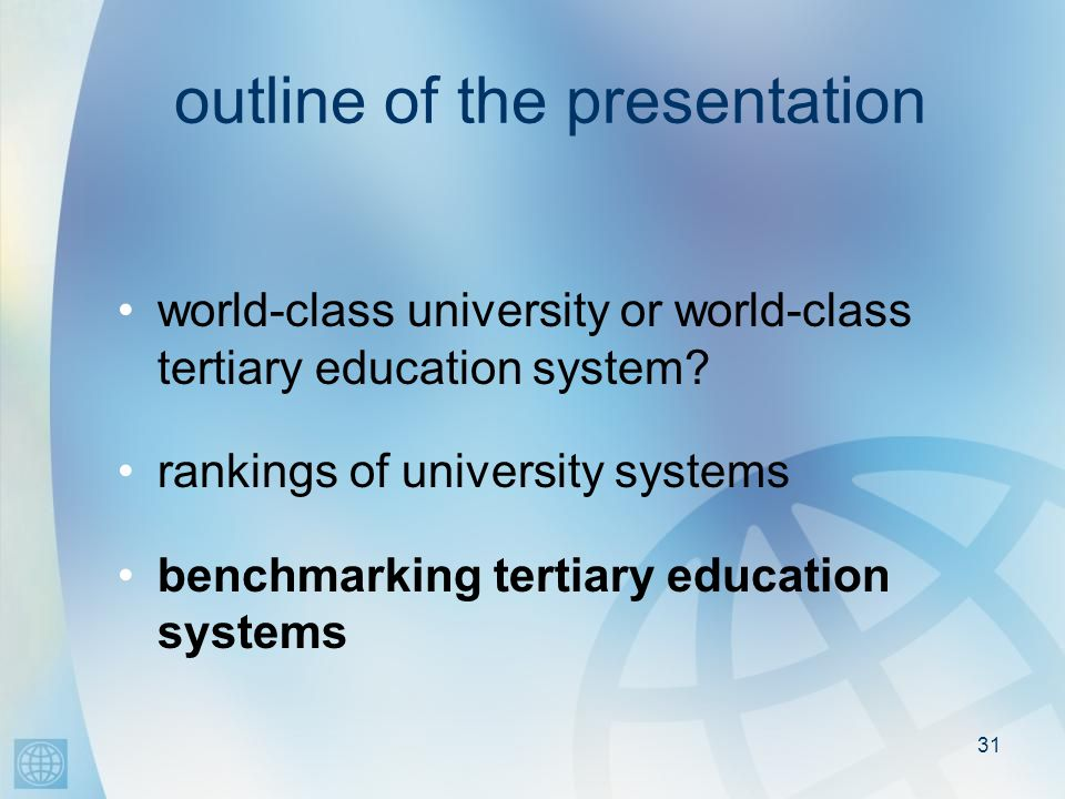31 outline of the presentation world-class university or world-class tertiary education system.