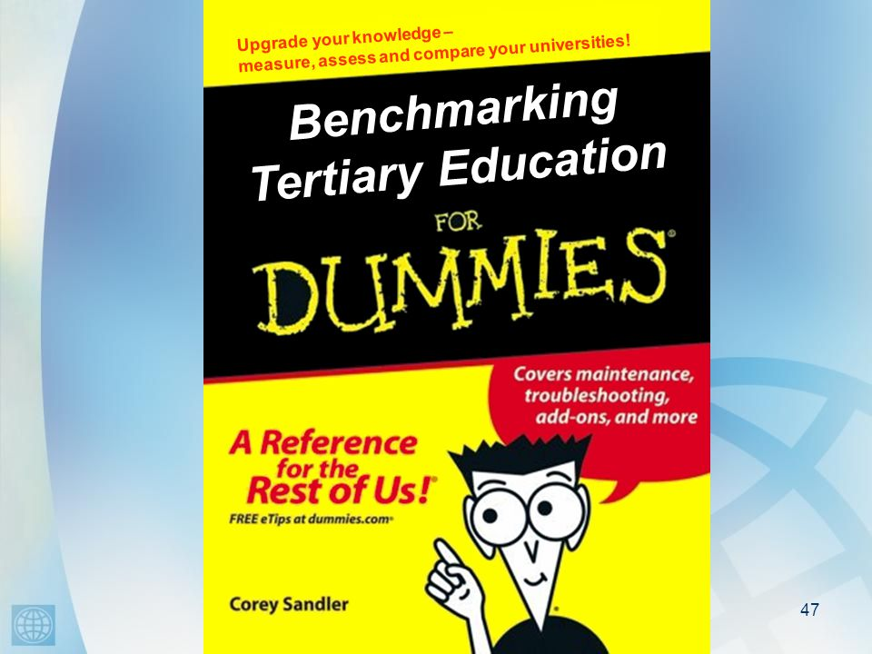 47 Benchmarking Tertiary Education Upgrade your knowledge – measure, assess and compare your universities!