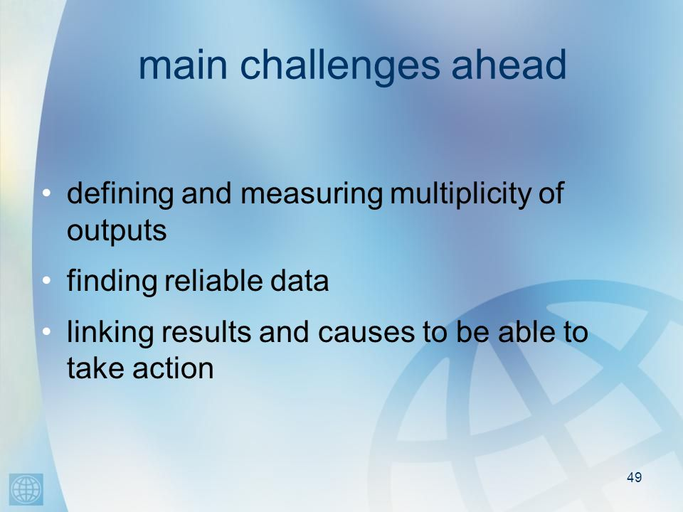 49 main challenges ahead defining and measuring multiplicity of outputs finding reliable data linking results and causes to be able to take action