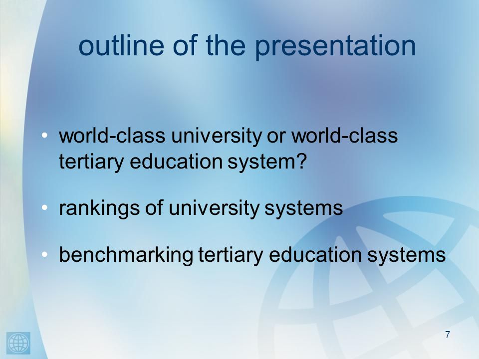 7 outline of the presentation world-class university or world-class tertiary education system.