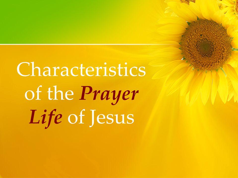 Characteristics of the Prayer Life of Jesus