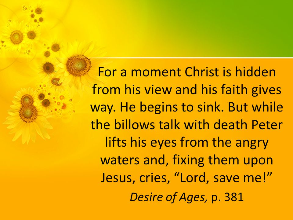 For a moment Christ is hidden from his view and his faith gives way.