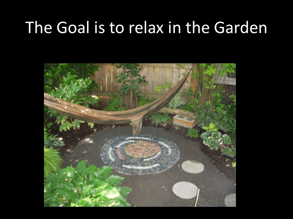 The Goal is to relax in the Garden