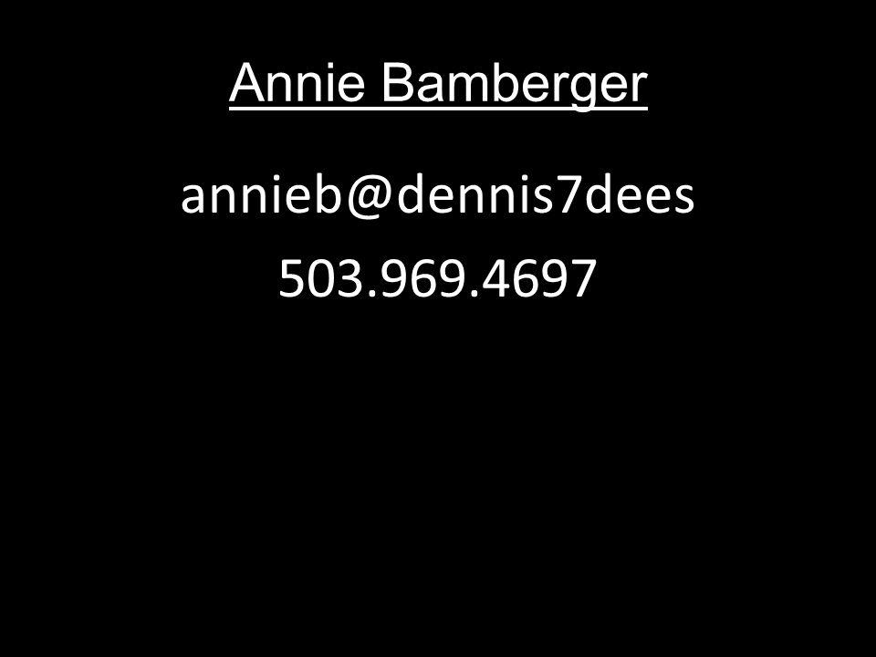 Annie Bamberger annieb@dennis7dees 503.969.4697