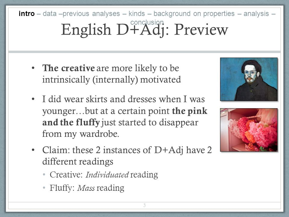 English D+Adj: Preview The creative are more likely to be intrinsically (internally) motivated I did wear skirts and dresses when I was younger…but at a certain point the pink and the fluffy just started to disappear from my wardrobe.