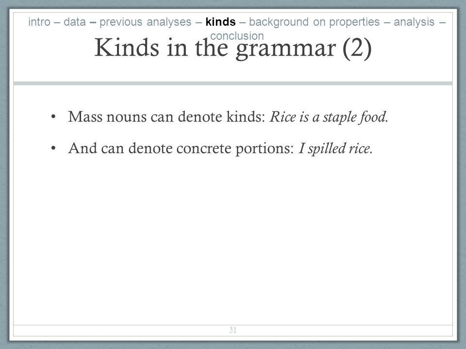 Kinds in the grammar (2) Mass nouns can denote kinds: Rice is a staple food.